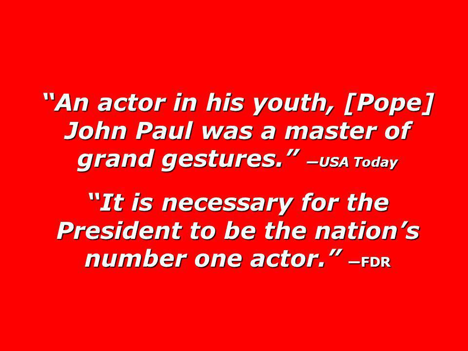 An actor in his youth, [Pope] John Paul was a master of grand gestures. —USA Today